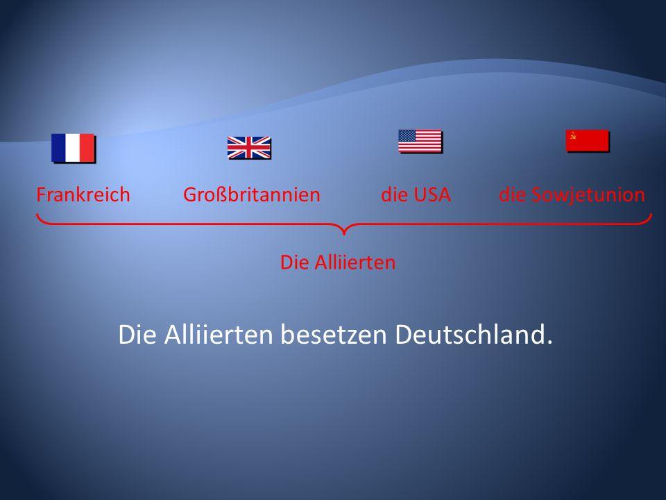 Die Alliierten besetzen Deutschland.