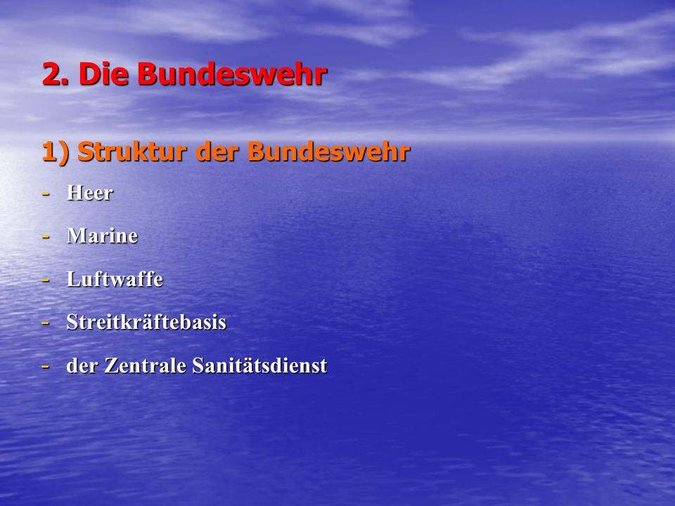 2. Die Bundeswehr 1) Struktur der Bundeswehr Heer Marine Luftwaffe