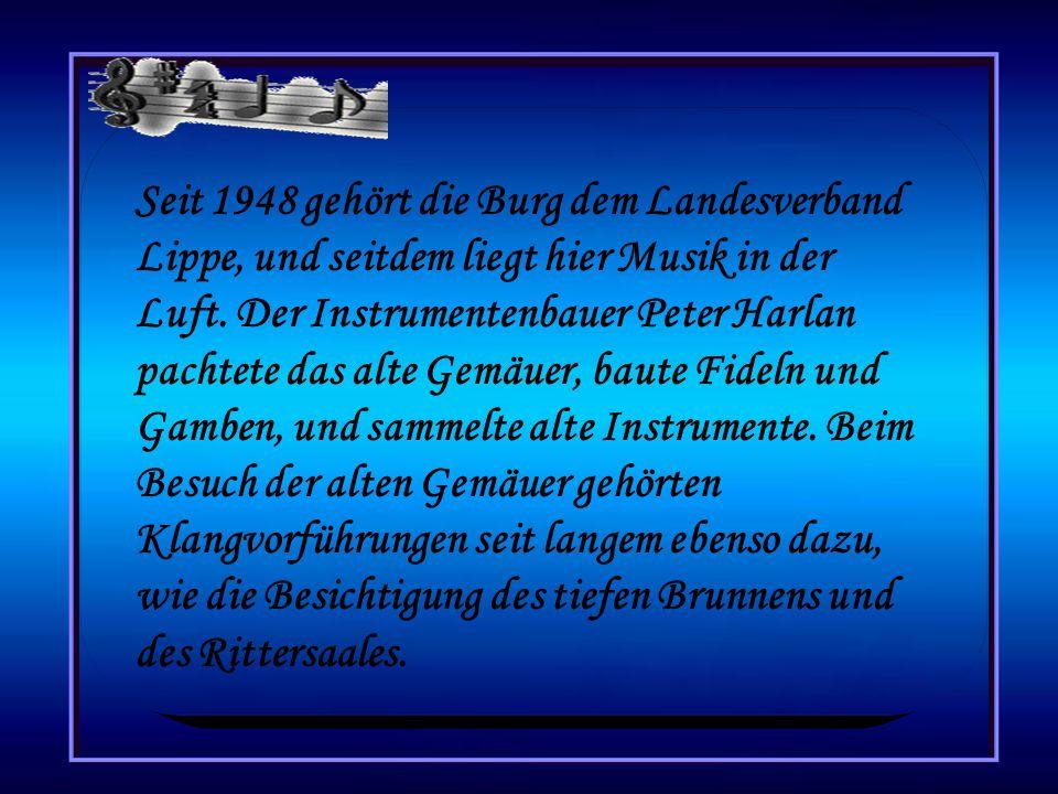 Seit 1948 gehört die Burg dem Landesverband Lippe, und seitdem liegt hier Musik in der Luft.