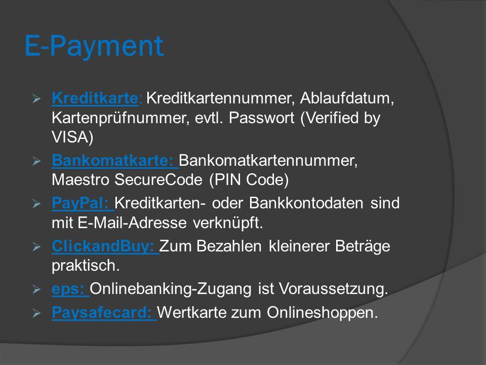E-Payment Kreditkarte: Kreditkartennummer, Ablaufdatum, Kartenprüfnummer, evtl. Passwort (Verified by VISA)