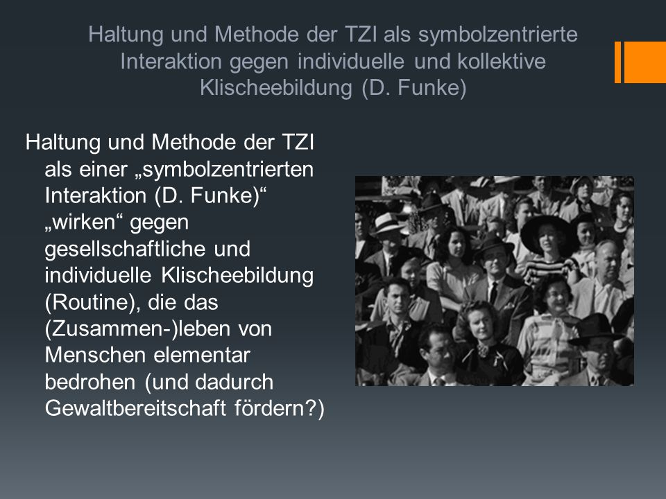 Haltung und Methode der TZI als symbolzentrierte Interaktion gegen individuelle und kollektive Klischeebildung (D. Funke)