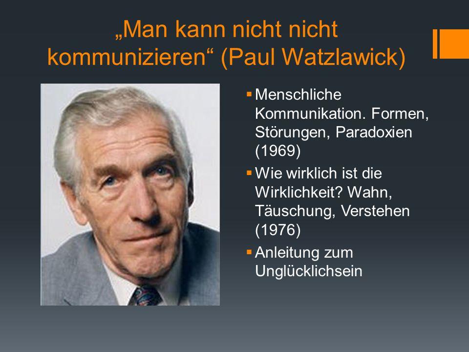 """""""Man kann nicht nicht kommunizieren (Paul Watzlawick)"""