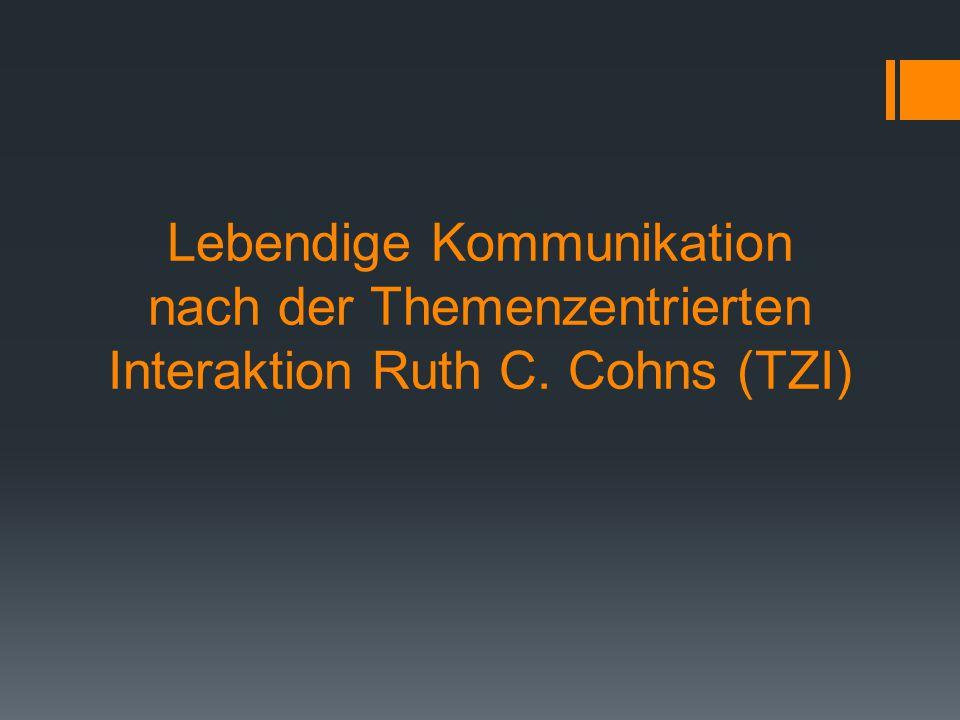 Lebendige Kommunikation nach der Themenzentrierten Interaktion Ruth C
