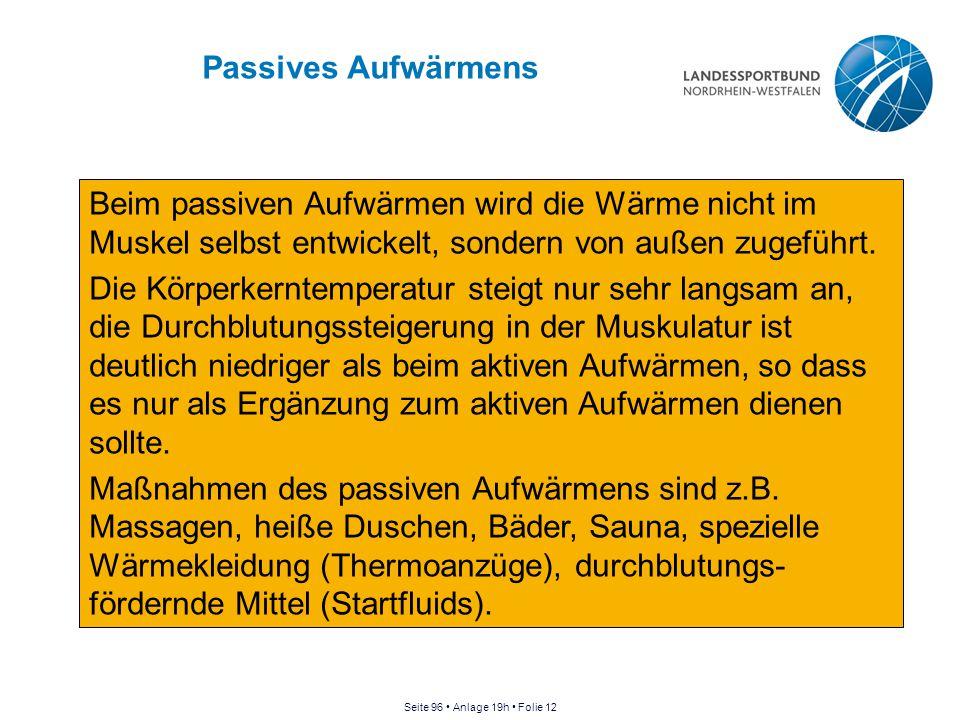 Passives Aufwärmens Beim passiven Aufwärmen wird die Wärme nicht im Muskel selbst entwickelt, sondern von außen zugeführt.