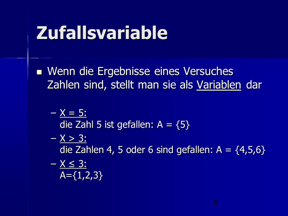 Zufallsvariable Wenn die Ergebnisse eines Versuches Zahlen sind, stellt man sie als Variablen dar.