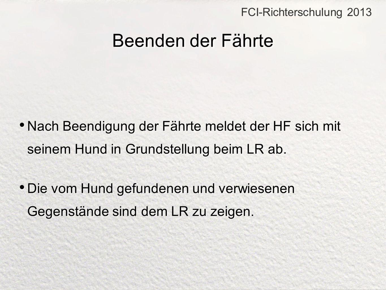 FCI-Richterschulung 2013 Beenden der Fährte. Nach Beendigung der Fährte meldet der HF sich mit seinem Hund in Grundstellung beim LR ab.