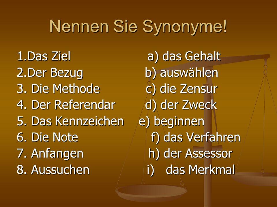 Nennen Sie Synonyme! 1.Das Ziel a) das Gehalt 2.Der Bezug b) auswählen