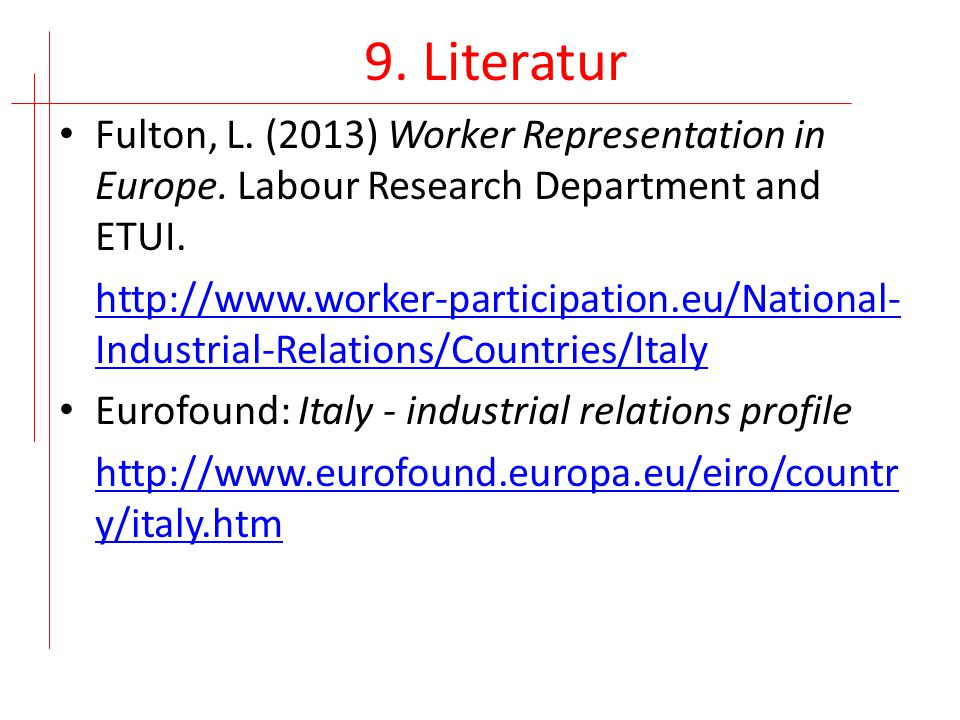 9. Literatur Fulton, L. (2013) Worker Representation in Europe. Labour Research Department and ETUI.