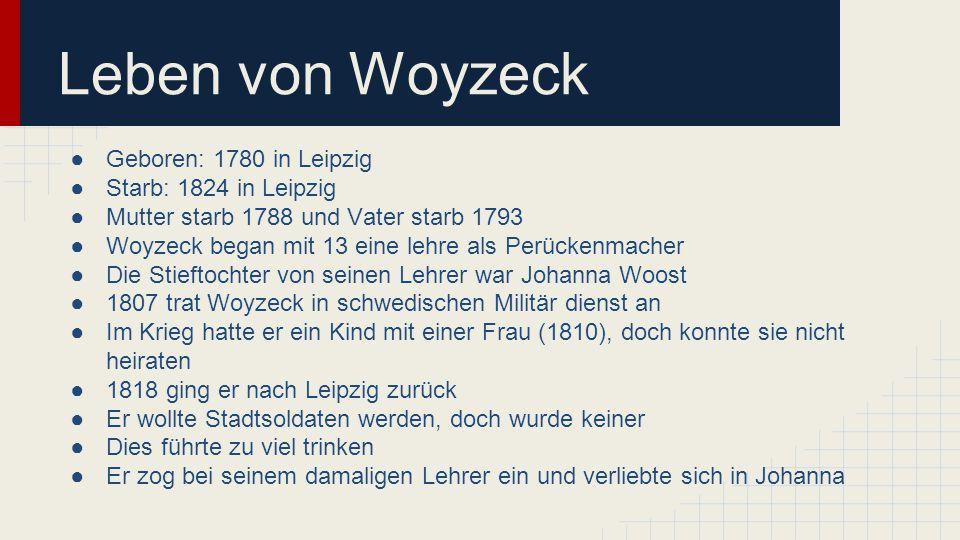 Leben von Woyzeck Geboren: 1780 in Leipzig Starb: 1824 in Leipzig