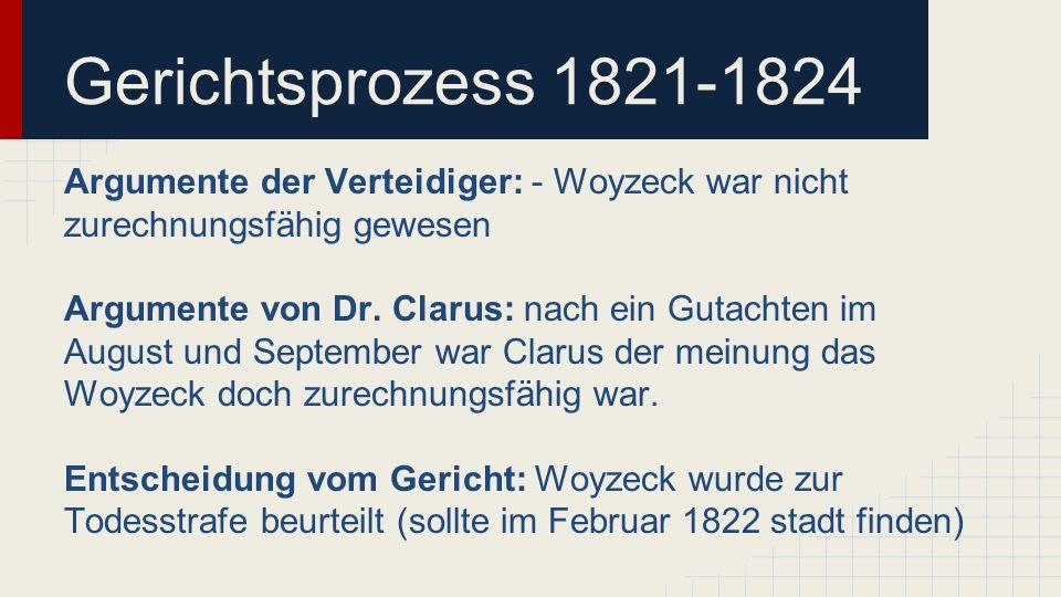 Gerichtsprozess 1821-1824 Argumente der Verteidiger: - Woyzeck war nicht zurechnungsfähig gewesen.