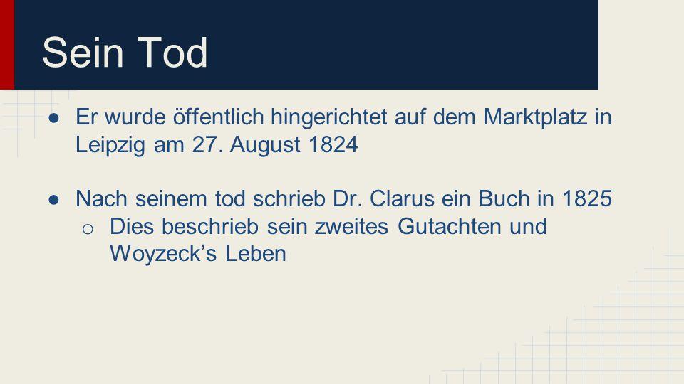 Sein Tod Er wurde öffentlich hingerichtet auf dem Marktplatz in Leipzig am 27. August 1824. Nach seinem tod schrieb Dr. Clarus ein Buch in 1825.