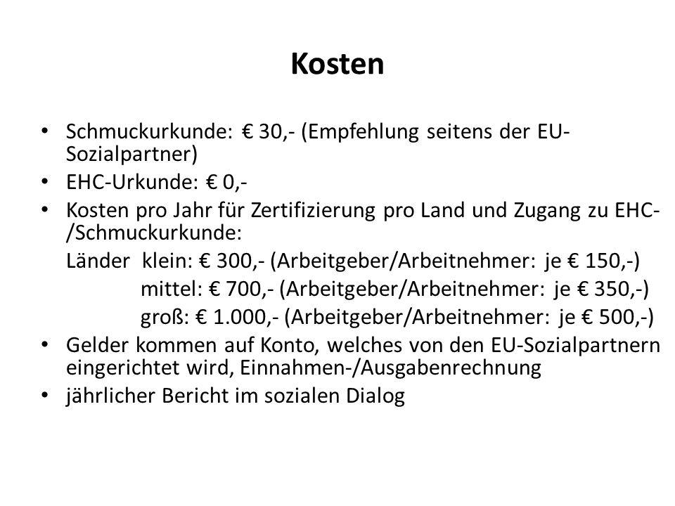 Kosten Schmuckurkunde: € 30,- (Empfehlung seitens der EU-Sozialpartner) EHC-Urkunde: € 0,-