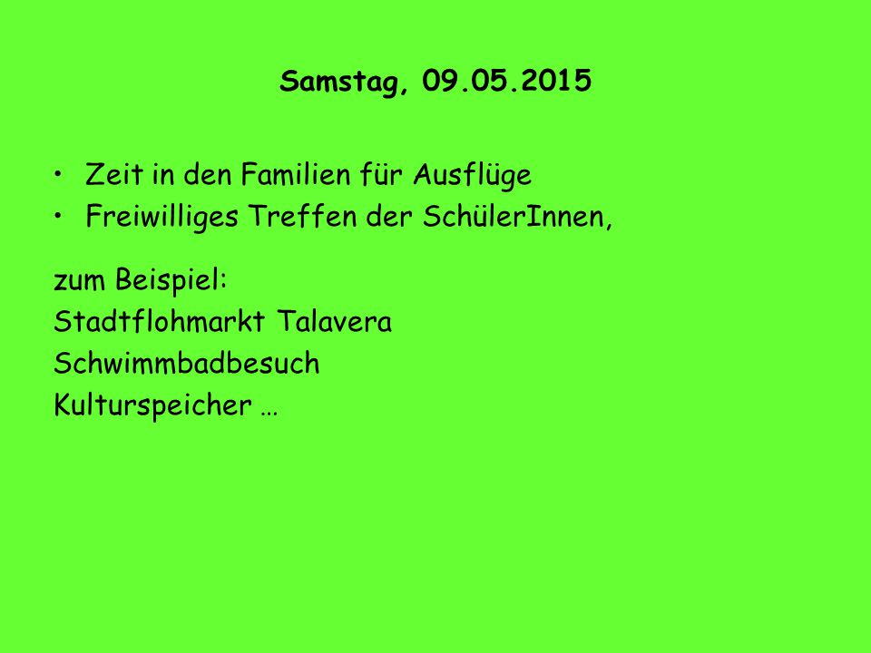 Samstag, 09.05.2015 Zeit in den Familien für Ausflüge. Freiwilliges Treffen der SchülerInnen, zum Beispiel: