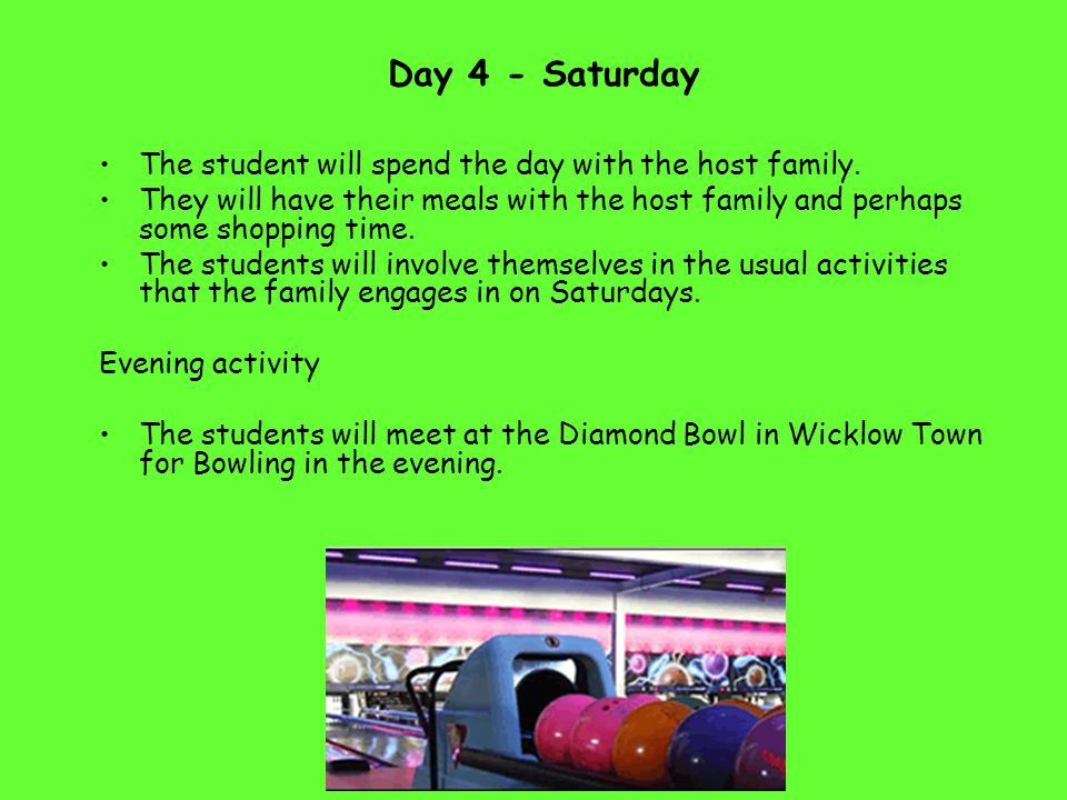 Day 4 - Saturday The student will spend the day with the host family.