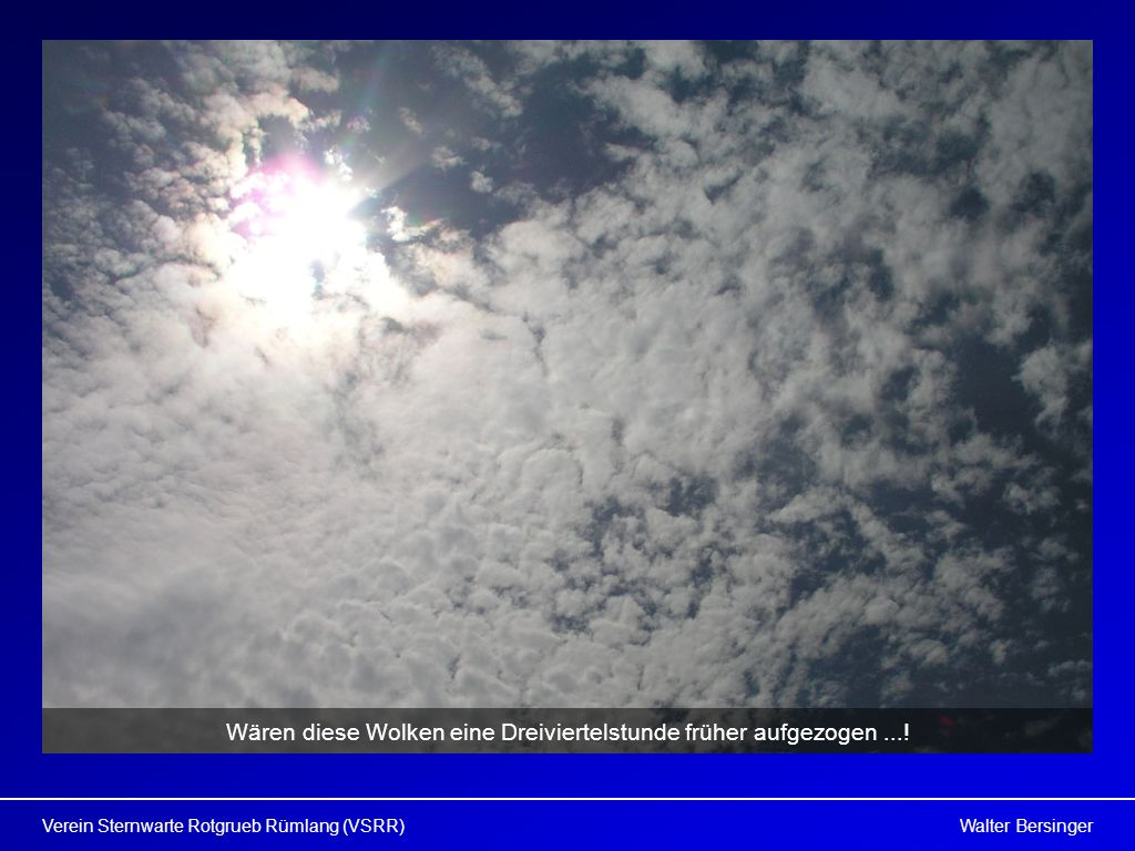 Wären diese Wolken eine Dreiviertelstunde früher aufgezogen ...!