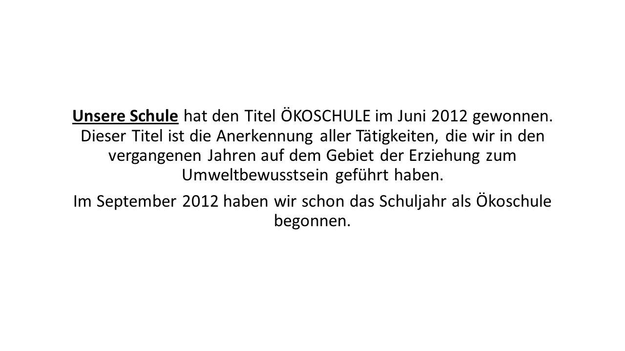 Unsere Schule hat den Titel ÖKOSCHULE im Juni 2012 gewonnen