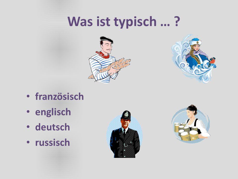 Was ist typisch … französisch englisch deutsch russisch