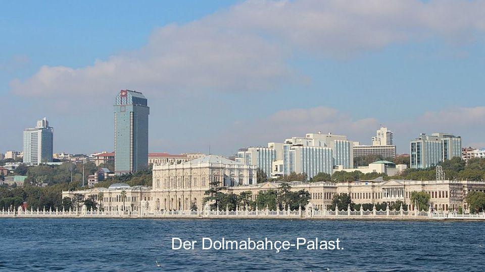 Der Dolmabahçe-Palast.