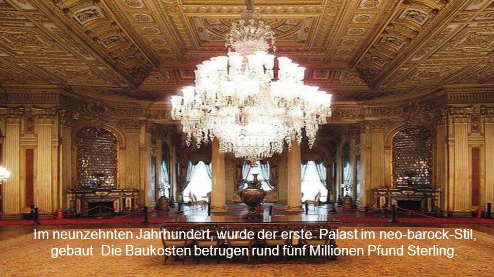 Im neunzehnten Jahrhundert, wurde der erste Palast im neo-barock-Stil, gebaut Die Baukosten betrugen rund fünf Millionen Pfund Sterling.