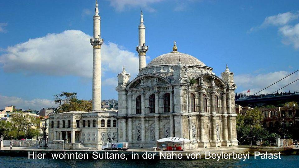 Hier wohnten Sultane, in der Nähe von Beylerbeyi Palast