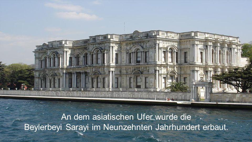 An dem asiatischen Ufer wurde die Beylerbeyi Sarayi im Neunzehnten Jahrhundert erbaut.