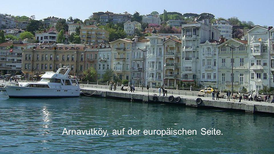Arnavutköy, auf der europäischen Seite.