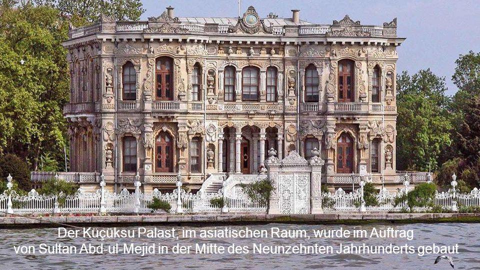 Der Küçüksu Palast, im asiatischen Raum, wurde im Auftrag
