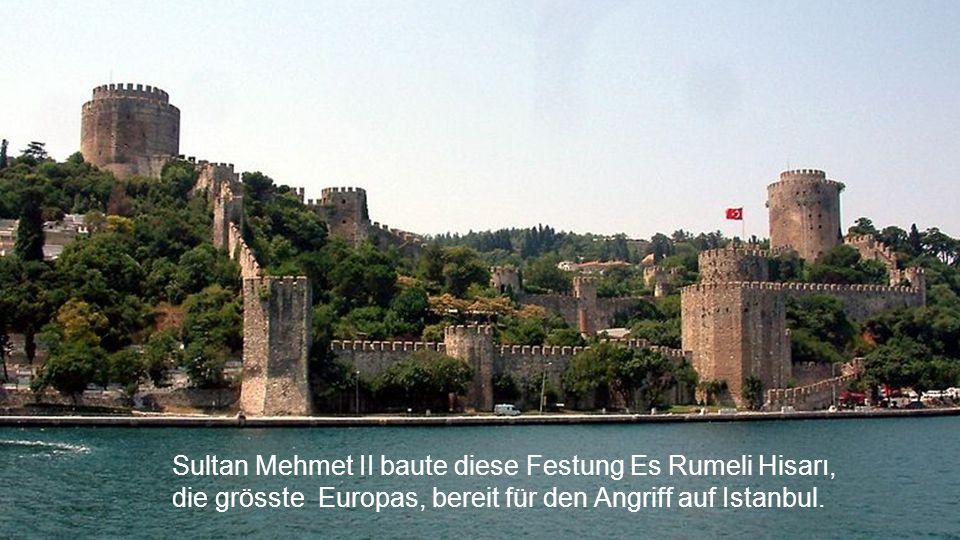 Sultan Mehmet II baute diese Festung Es Rumeli Hisarı,