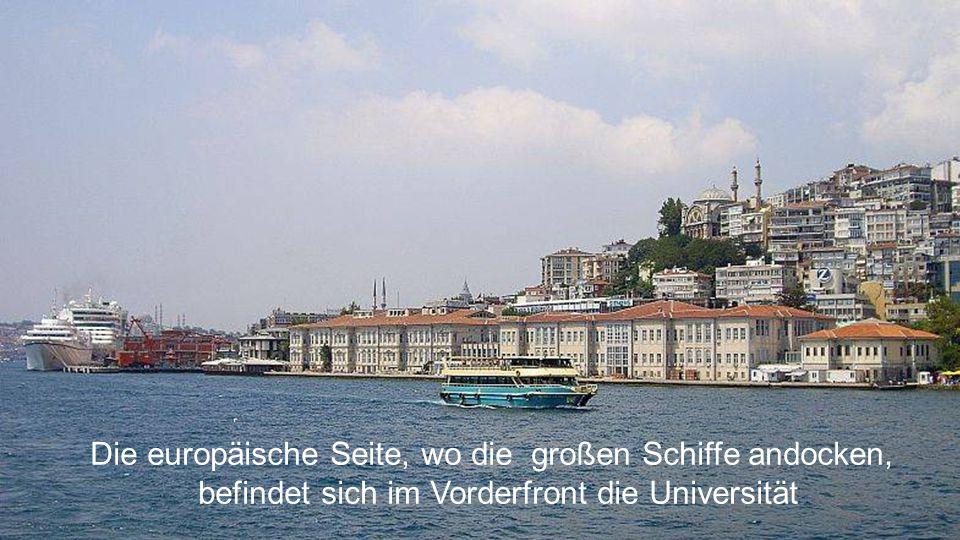Die europäische Seite, wo die großen Schiffe andocken, befindet sich im Vorderfront die Universität