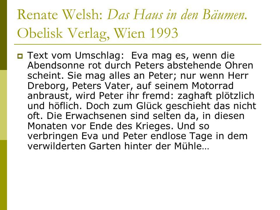 Renate Welsh: Das Haus in den Bäumen. Obelisk Verlag, Wien 1993