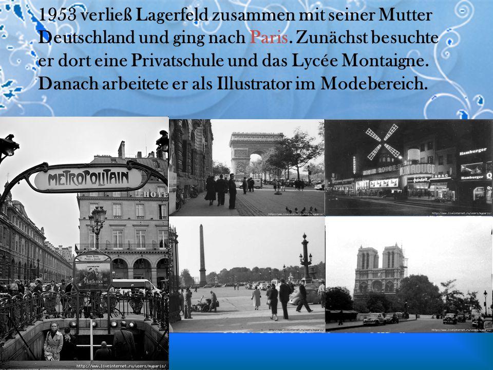 1953 verließ Lagerfeld zusammen mit seiner Mutter Deutschland und ging nach Paris.
