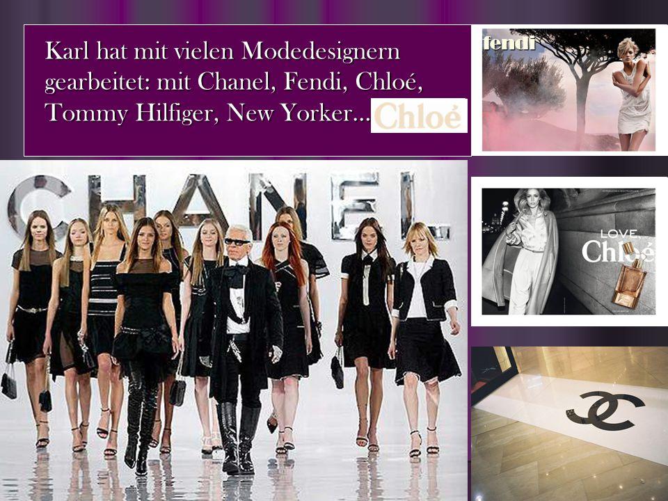 Karl hat mit vielen Modedesignern gearbeitet: mit Chanel, Fendi, Chloé, Tommy Hilfiger, New Yorker…