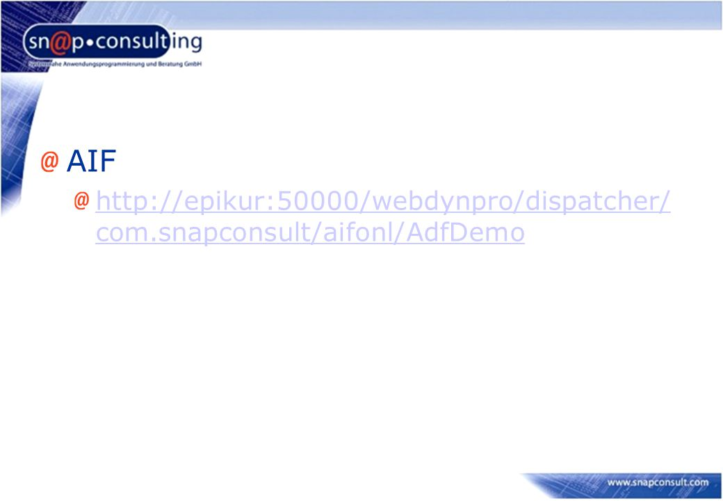 AIF http://epikur:50000/webdynpro/dispatcher/com.snapconsult/aifonl/AdfDemo