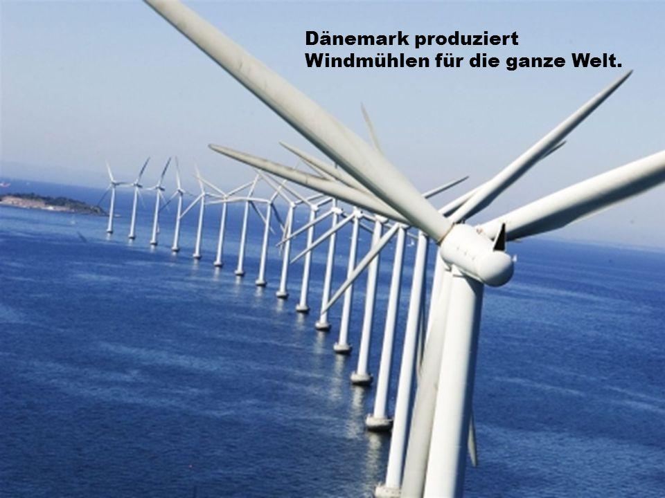 Dänemark produziert Windmühlen für die ganze Welt.