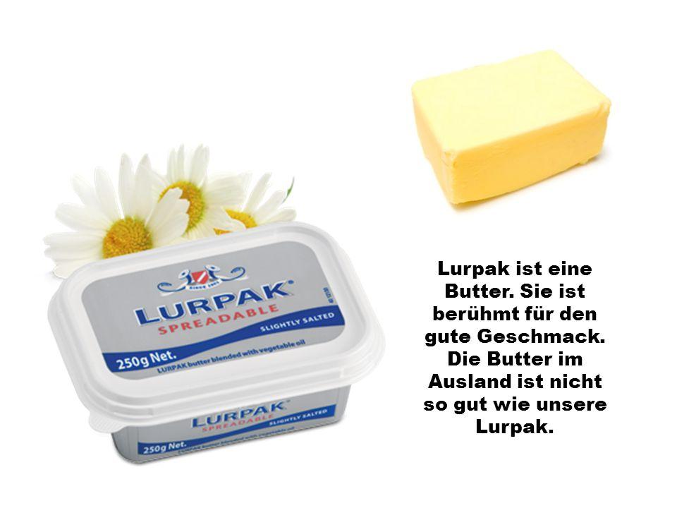 Lurpak ist eine Butter. Sie ist berühmt für den gute Geschmack