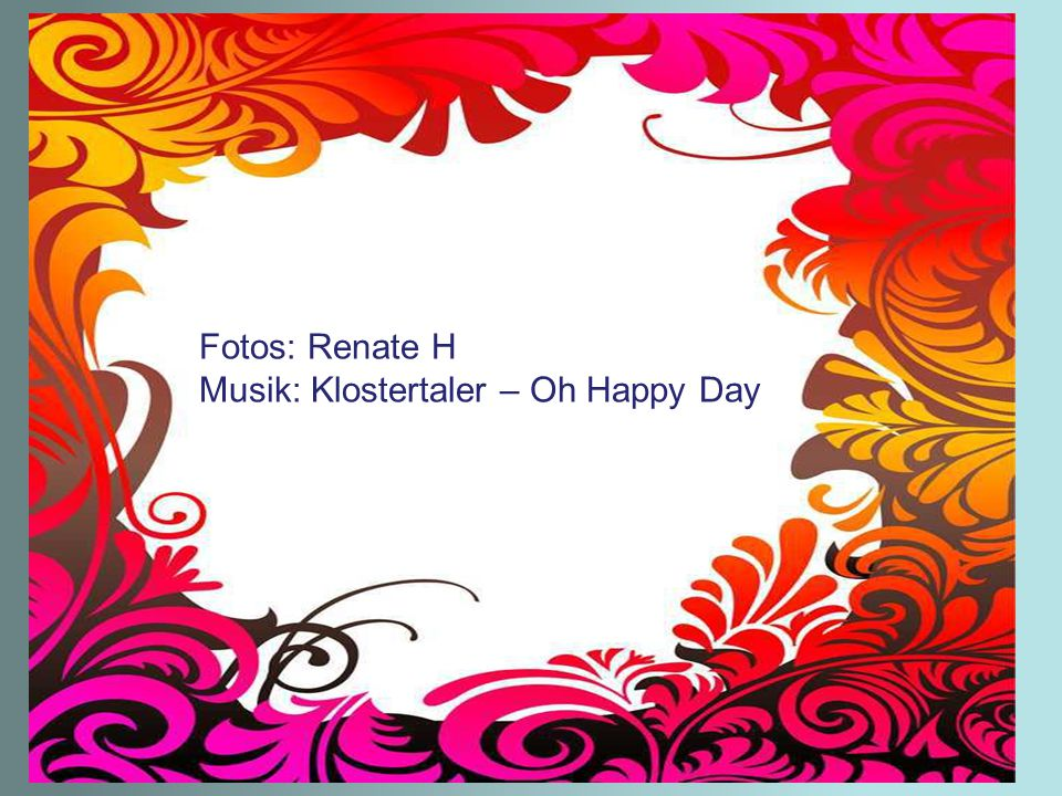 Fotos: Renate H Musik: Klostertaler – Oh Happy Day