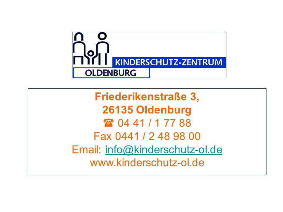Friederikenstraße 3, 26135 Oldenburg.  04 41 / 1 77 88. Fax 0441 / 2 48 98 00. Email: info@kinderschutz-ol.de.