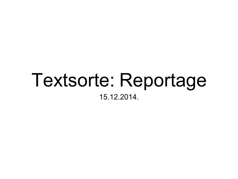 Textsorte: Reportage 15.12.2014.