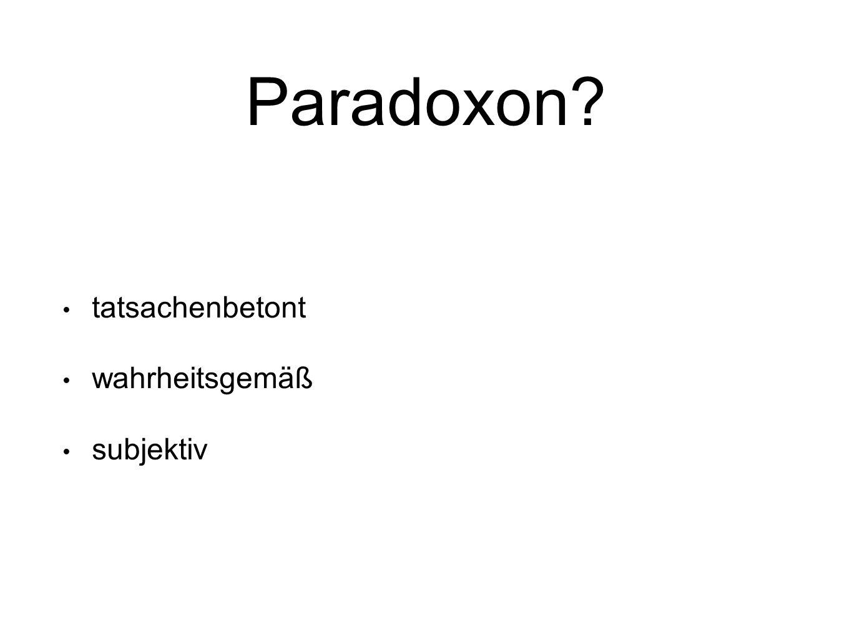 Paradoxon tatsachenbetont wahrheitsgemäß subjektiv