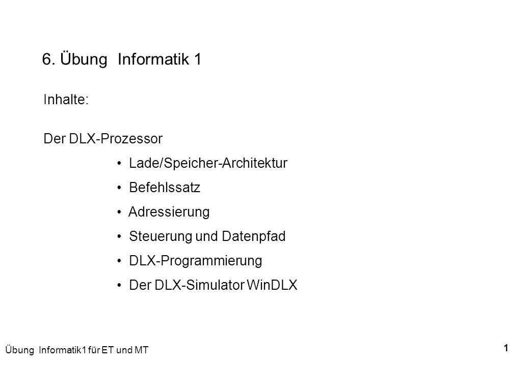 6. Übung Informatik 1 Inhalte: Der DLX-Prozessor