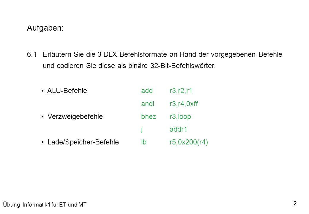 Aufgaben: 6.1 Erläutern Sie die 3 DLX-Befehlsformate an Hand der vorgegebenen Befehle. und codieren Sie diese als binäre 32-Bit-Befehlswörter.