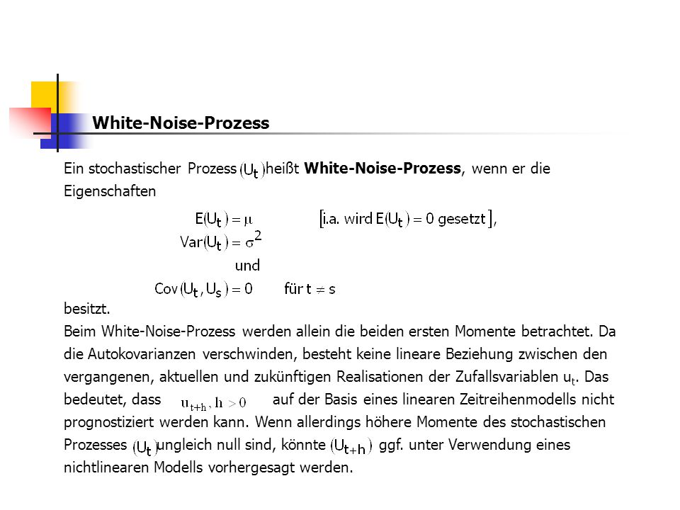 White-Noise-Prozess Ein stochastischer Prozess heißt White-Noise-Prozess, wenn er die Eigenschaften.