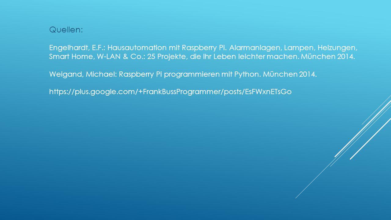 Quellen: Engelhardt, E.F.: Hausautomation mit Raspberry Pi. Alarmanlagen, Lampen, Heizungen,