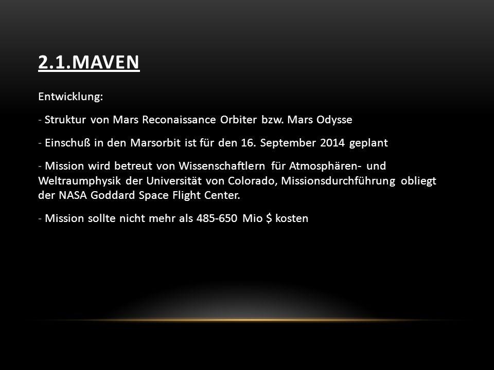 2.1.Maven Entwicklung: Struktur von Mars Reconaissance Orbiter bzw. Mars Odysse. Einschuß in den Marsorbit ist für den 16. September 2014 geplant.