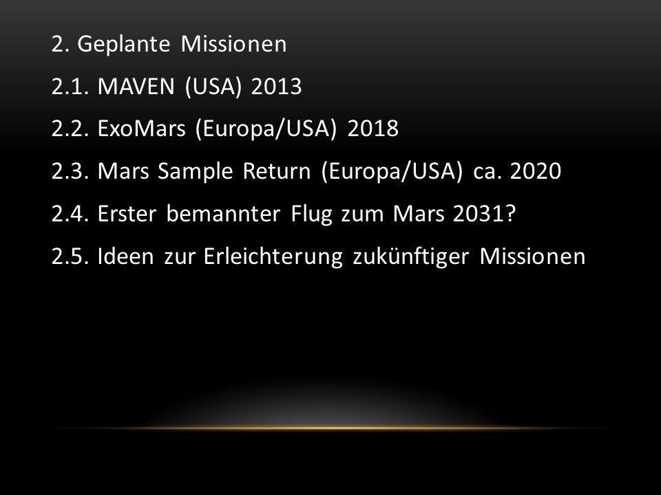 2. Geplante Missionen 2.1. MAVEN (USA) 2013. 2.2. ExoMars (Europa/USA) 2018. 2.3. Mars Sample Return (Europa/USA) ca. 2020.