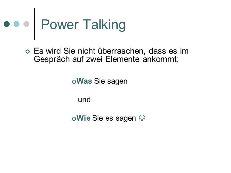 Power Talking Es wird Sie nicht überraschen, dass es im Gespräch auf zwei Elemente ankommt: Was Sie sagen.