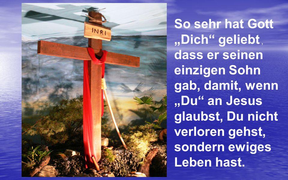 """So sehr hat Gott """"Dich geliebt , dass er seinen. einzigen Sohn. gab, damit, wenn. """"Du an Jesus."""