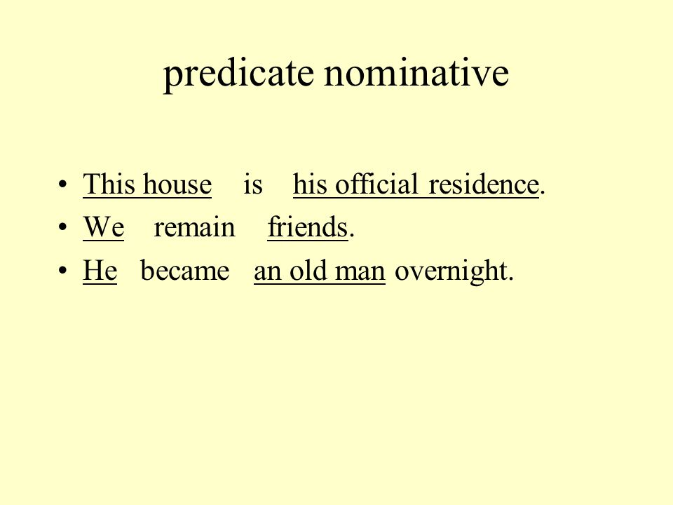 predicate nominative This house is his official residence.
