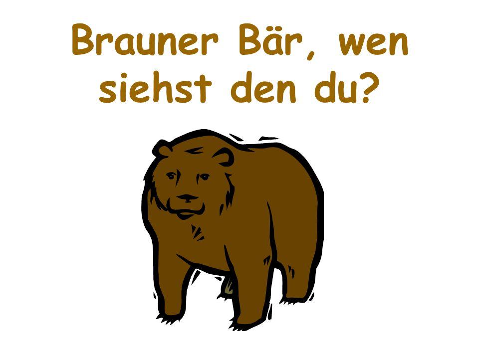Brauner Bär, wen siehst den du