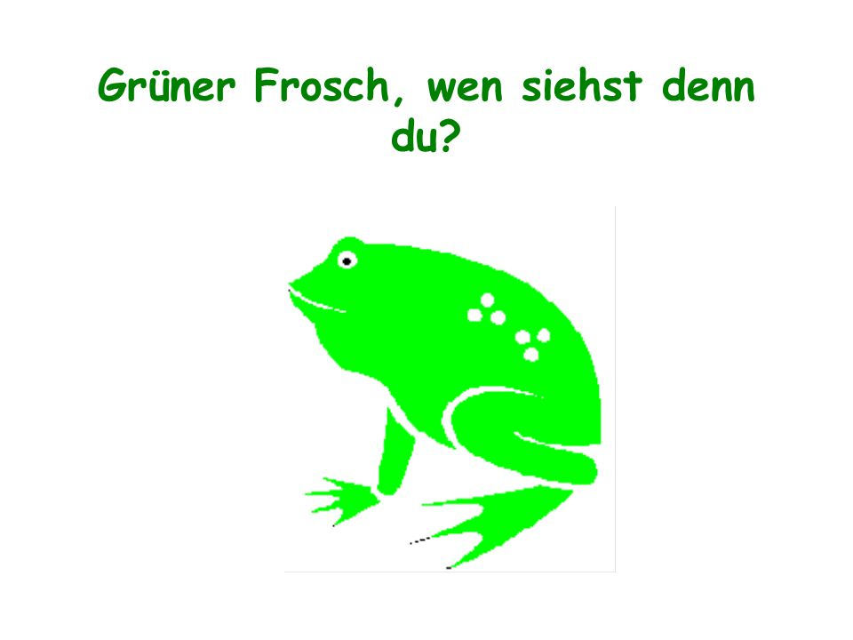 Grüner Frosch, wen siehst denn du